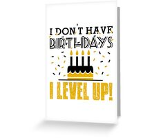 I don't have birthdays - I level up! Greeting Card