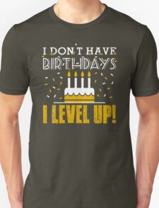 I don't have birthdays - I level up! T-Shirt