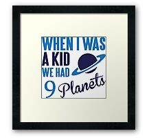 When I was a kid we had 9 planets Framed Print