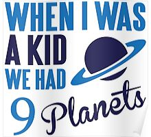 When I was a kid we had 9 planets Poster