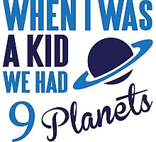 When I was a kid we had 9 planets Photographic Print