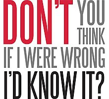 Don't you think if i were wrong I'd know it? Photographic Print