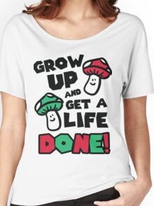 Grow up and get a life - done! Women's Relaxed Fit T-Shirt