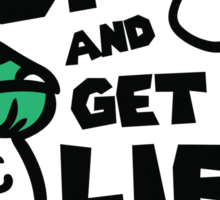 Grow up and get a life - done! Sticker