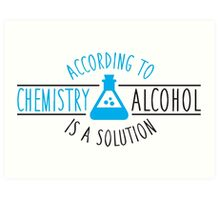 According to chemistry, alcohol is a solution Art Print