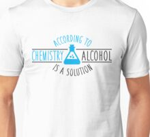 According to chemistry, alcohol is a solution Unisex T-Shirt