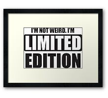 I'm not weird. I'm limited edition Framed Print