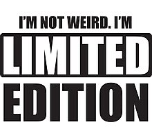 I'm not weird. I'm limited edition Photographic Print