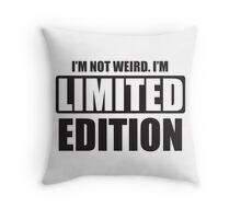 I'm not weird. I'm limited edition Throw Pillow