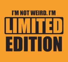 I'm not weird. I'm limited edition by nektarinchen