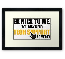 Be nice to me. You may need tech support someday Framed Print