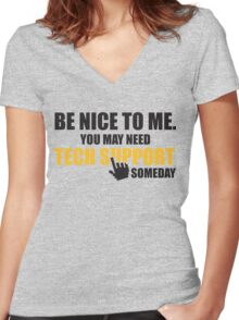 Be nice to me. You may need tech support someday Women's Fitted V-Neck T-Shirt