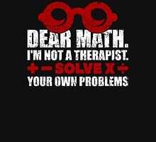 Dear math. I'm not a therapist. Solve your own problems Unisex T-Shirt