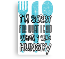 I'm sorry for what I says when I was hungry Metal Print