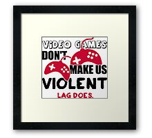 Video games don't make us violent. Lag does! Framed Print