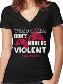 Video games don't make us violent. Lag does! Women's Fitted V-Neck T-Shirt