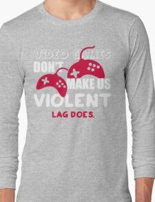 Video games don't make us violent. Lag does! Long Sleeve T-Shirt
