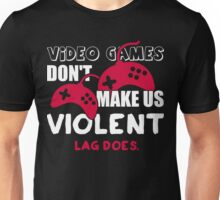 Video games don't make us violent. Lag does! Unisex T-Shirt