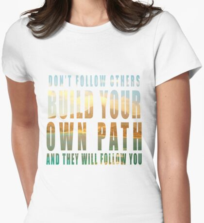 Build Your Own Path slogan Womens Fitted T-Shirt