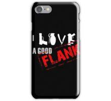 I Love A Good Flank iPhone Case/Skin
