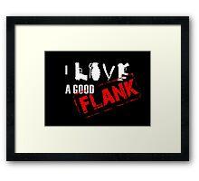 I Love A Good Flank Framed Print
