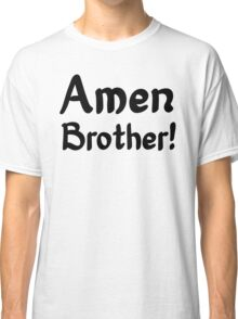 Amen Brother! - Prayer Religious Christian Classic T-Shirt