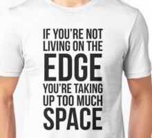 If You're Not Living On The Edge You're Taking Up Too Much Space Unisex T-Shirt