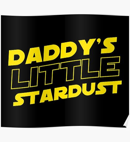 Daddy's little Stardust Poster