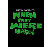 I Liked Zombies When They Were UNDERGROUND - Night Of The Living Dead PARODY Photographic Print