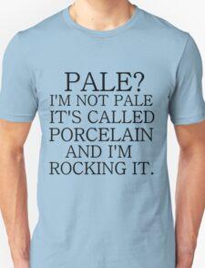PALE? I'M NOT PALE. IT'S CALLED PORCELAIN Unisex T-Shirt