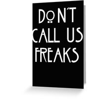 """Don't call us freaks!"" - Jimmy Darling Greeting Card"