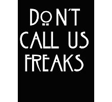 """Don't call us freaks!"" - Jimmy Darling Photographic Print"