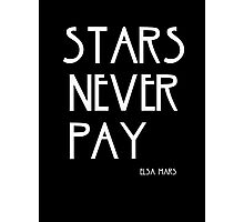 STARS NEVER PAY Photographic Print