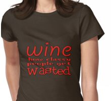 Wine How Classy People Get Wasted Womens Fitted T-Shirt