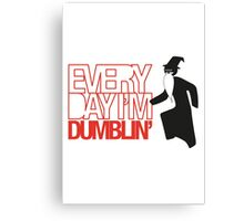Every Day I'm Dumblin' Canvas Print