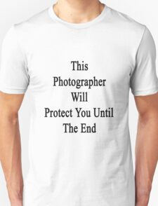 This Photographer Will Protect You Until The End  Unisex T-Shirt