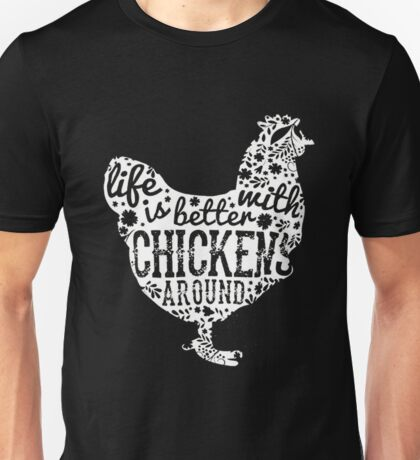 Life Is Better With Chickens Unisex T-Shirt