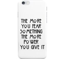 the more you fear something, the more power you give it iPhone Case/Skin