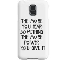 the more you fear something, the more power you give it Samsung Galaxy Case/Skin