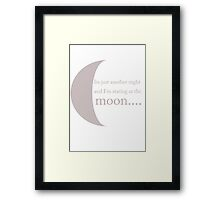 It's just another night and i'm staring at the moon.. Framed Print