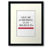 GIVE ME SOMETHING... Framed Print