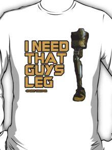 I Need That Guy's Leg T-Shirt