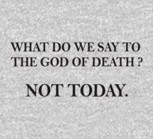 What do we say to the god of death ? T-Shirt