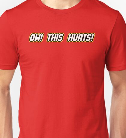 Ow! This Hurts! Unisex T-Shirt