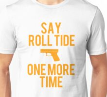 Say Roll Tide One More Time Unisex T-Shirt