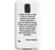 I started to make a study of the art of war and revolution and, whilst abroad, underwent a course in military training. If there was to be guerrilla warfare, I wanted to be able to stand and fight wi Samsung Galaxy Case/Skin