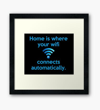 Home is where your wifi connects automatically. Framed Print