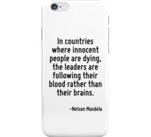 In countries where innocent people are dying, the leaders are following their blood rather than their brains. iPhone Case/Skin