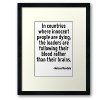 In countries where innocent people are dying, the leaders are following their blood rather than their brains. Framed Print