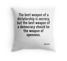 The best weapon of a dictatorship is secrecy, but the best weapon of a democracy should be the weapon of openness. Throw Pillow